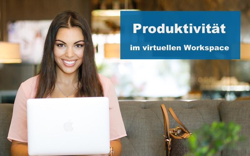 Produktivität im virtuellen Workspace
